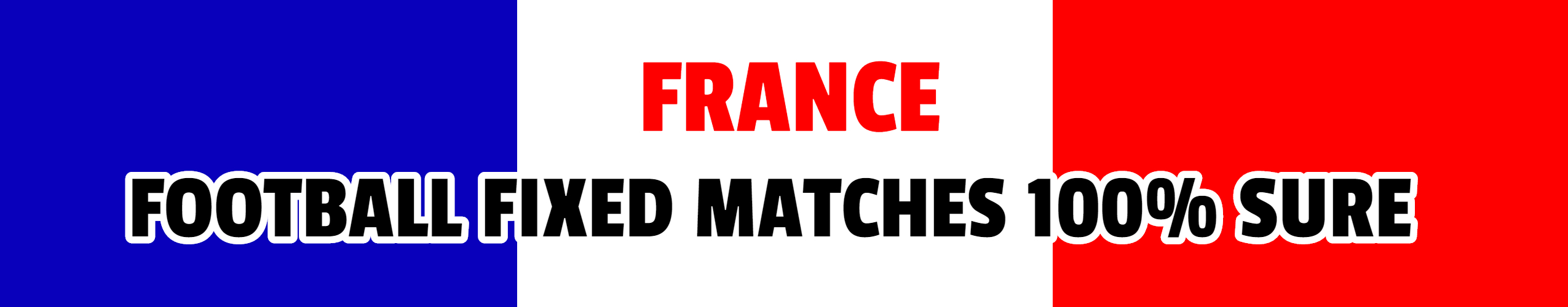 FRANCE FIXING MATCHES 100%